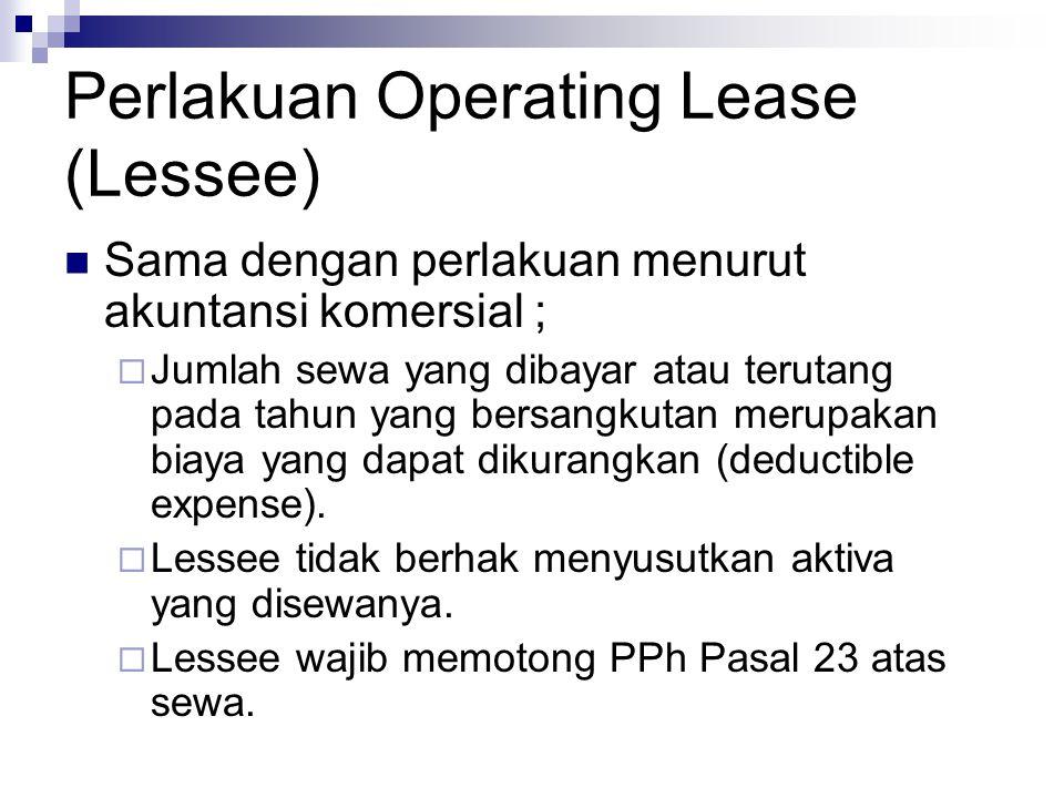 Perlakuan Operating Lease (Lessee) Sama dengan perlakuan menurut akuntansi komersial ;  Jumlah sewa yang dibayar atau terutang pada tahun yang bersan