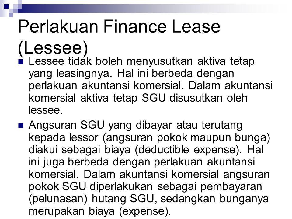 Perlakuan Finance Lease (Lessee) Lessee tidak boleh menyusutkan aktiva tetap yang leasingnya. Hal ini berbeda dengan perlakuan akuntansi komersial. Da