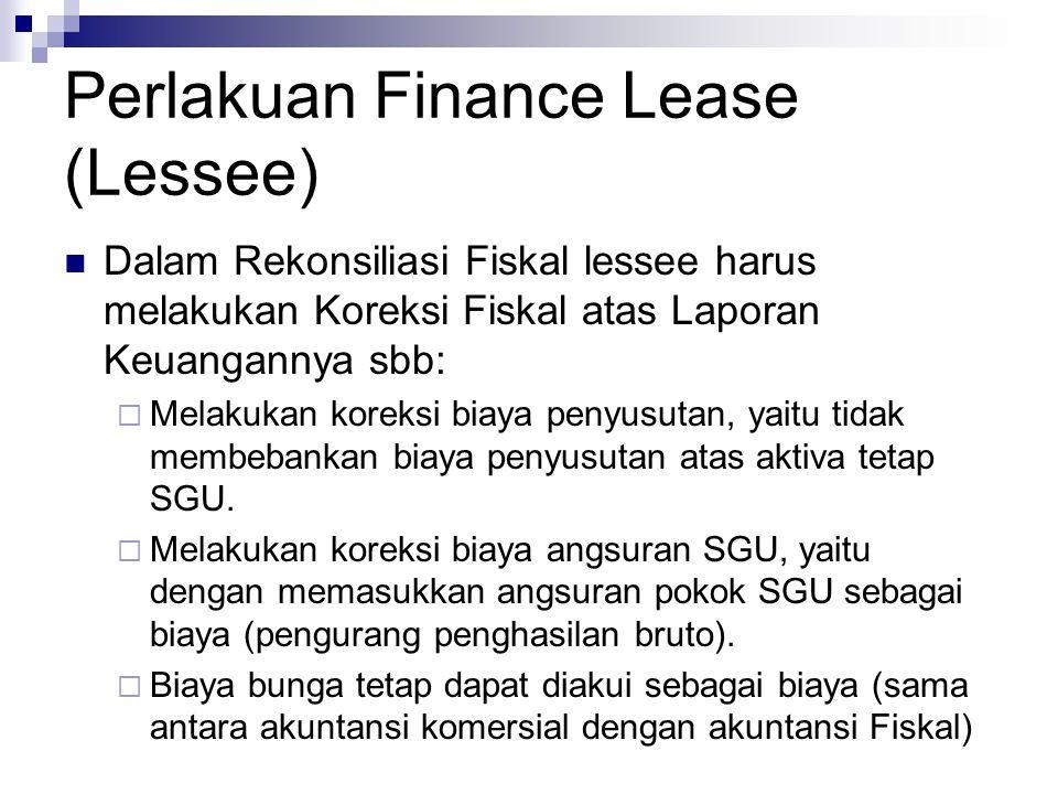 Perlakuan Finance Lease (Lessee) Dalam Rekonsiliasi Fiskal lessee harus melakukan Koreksi Fiskal atas Laporan Keuangannya sbb:  Melakukan koreksi bia