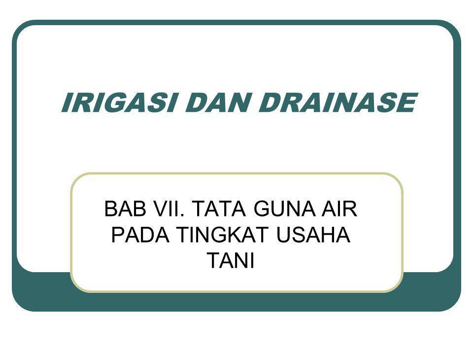 IRIGASI DAN DRAINASE BAB VII. TATA GUNA AIR PADA TINGKAT USAHA TANI