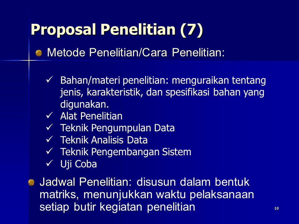 10 Proposal Penelitian (7) Metode Penelitian/Cara Penelitian: Bahan/materi penelitian: menguraikan tentang jenis, karakteristik, dan spesifikasi bahan