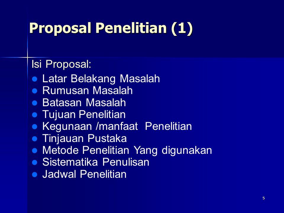 5 Proposal Penelitian (1) Isi Proposal: Latar Belakang Masalah Rumusan Masalah Batasan Masalah Tujuan Penelitian Kegunaan /manfaat Penelitian Tinjauan