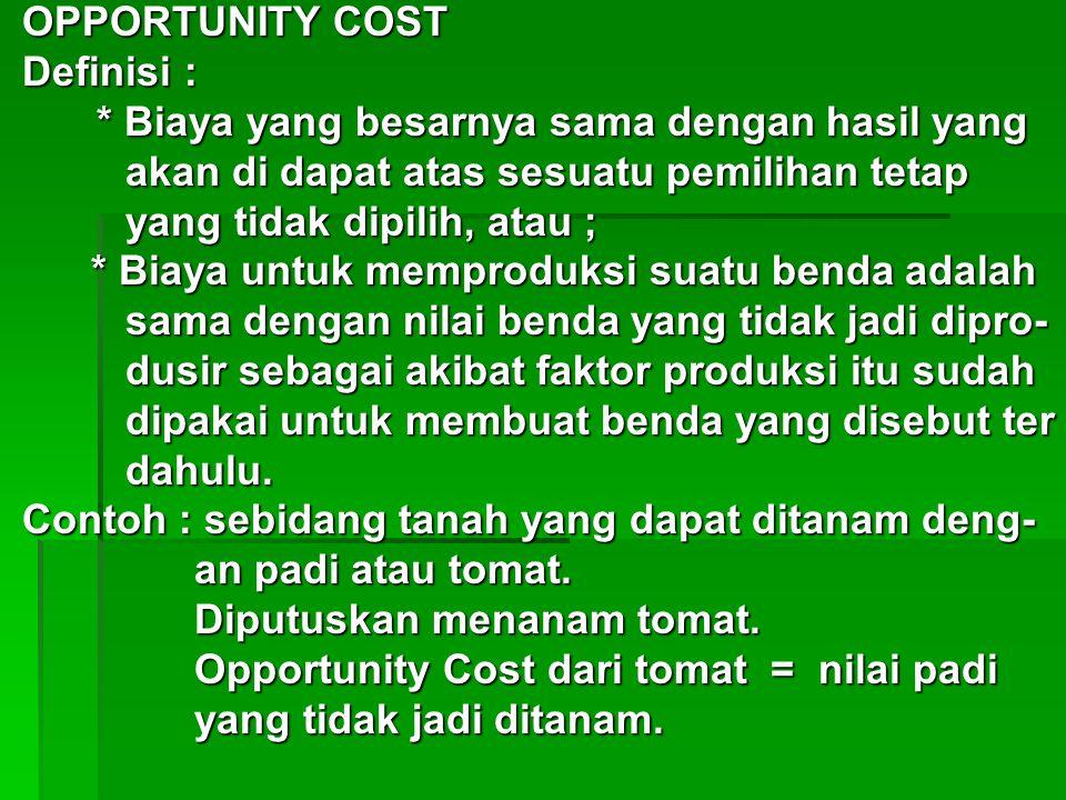 OPPORTUNITY COST OPPORTUNITY COST Definisi : Definisi : * Biaya yang besarnya sama dengan hasil yang * Biaya yang besarnya sama dengan hasil yang akan