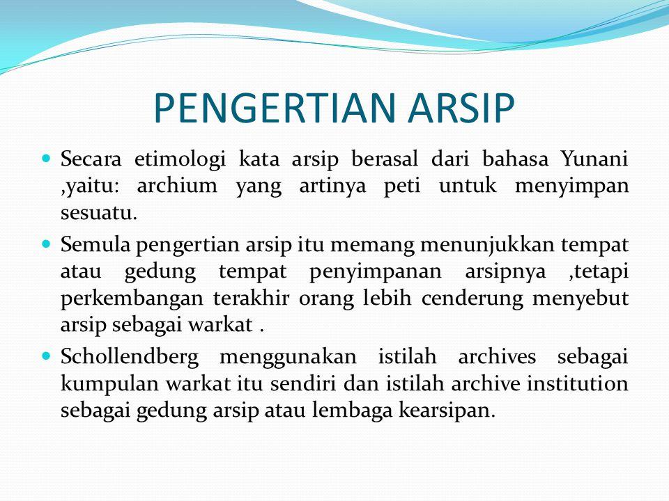 PENGERTIAN ARSIP Secara etimologi kata arsip berasal dari bahasa Yunani,yaitu: archium yang artinya peti untuk menyimpan sesuatu. Semula pengertian ar