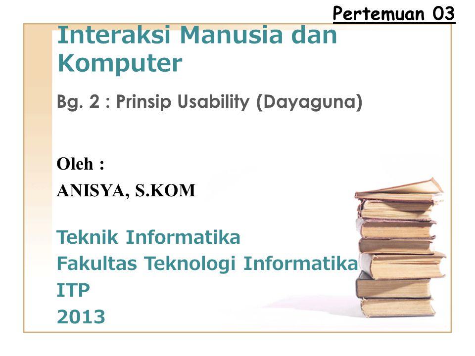 SUB TOPIK Definisi Usability Prinsip-prinsip Usability Penentu keberhasilan sistem Komponen Penentu Daya Guna Menguji Daya Guna Daya Guna Heuristik