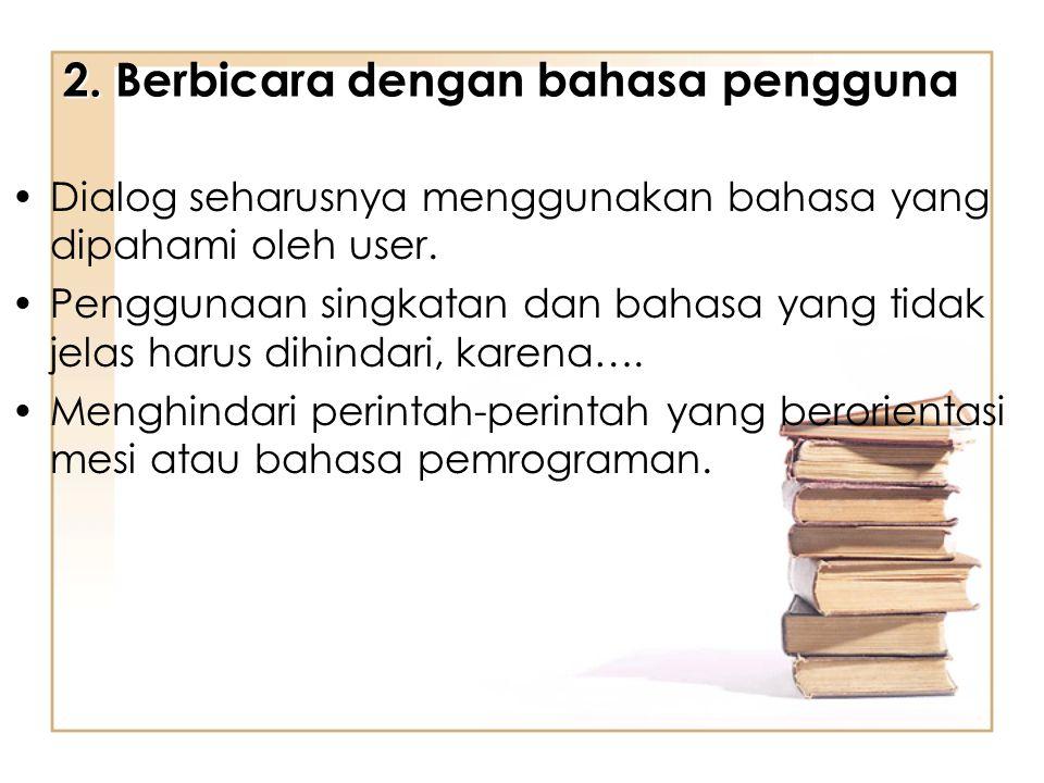 2.Berbicara dengan bahasa pengguna Dialog seharusnya menggunakan bahasa yang dipahami oleh user.