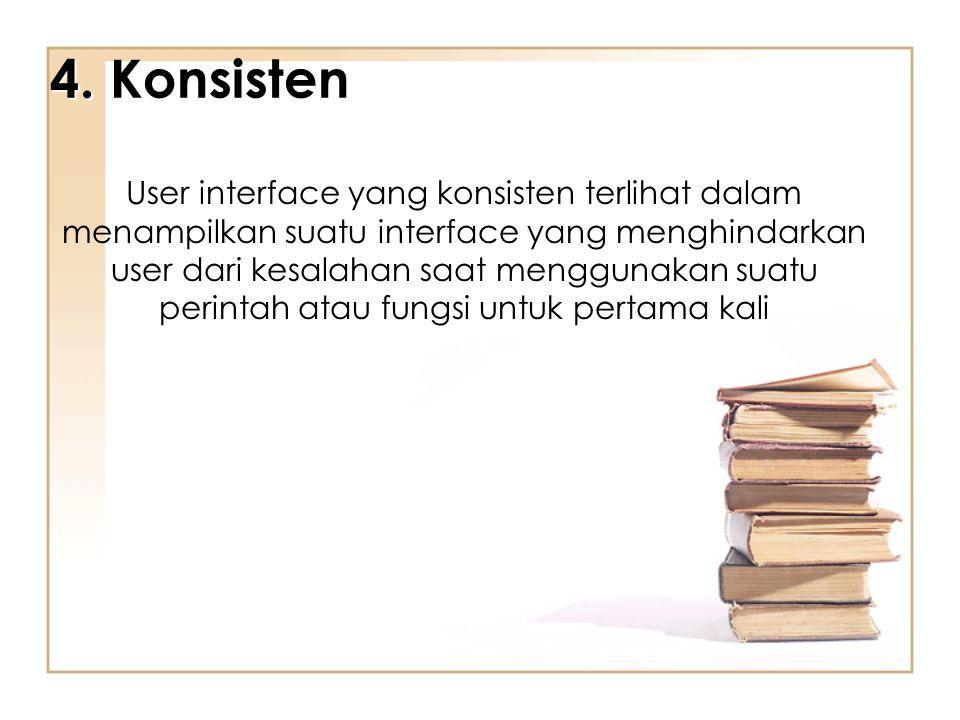 4. Konsisten User interface yang konsisten terlihat dalam menampilkan suatu interface yang menghindarkan user dari kesalahan saat menggunakan suatu pe
