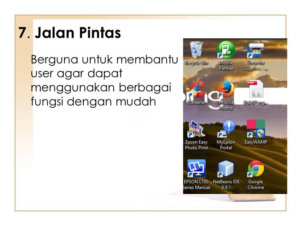 7. Jalan Pintas Berguna untuk membantu user agar dapat menggunakan berbagai fungsi dengan mudah