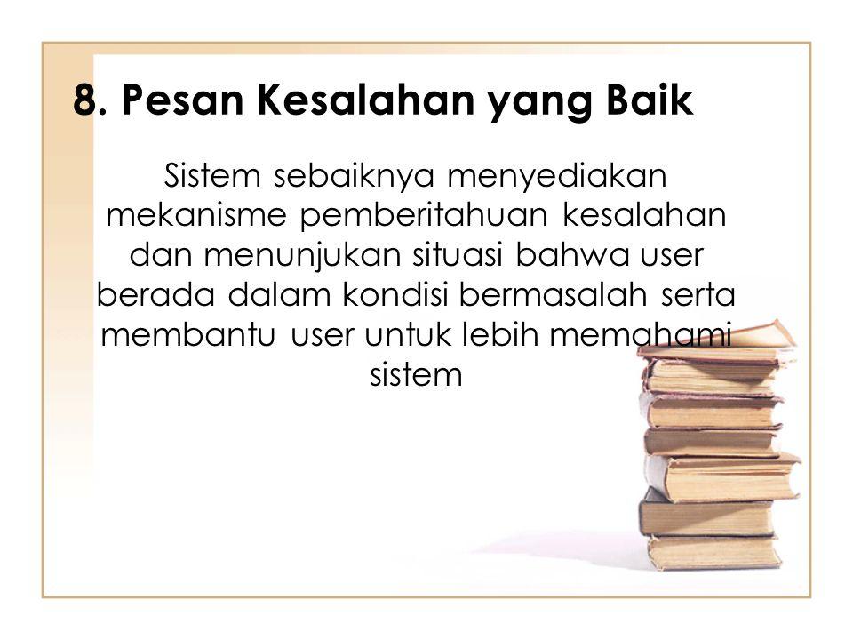 8. Pesan Kesalahan yang Baik Sistem sebaiknya menyediakan mekanisme pemberitahuan kesalahan dan menunjukan situasi bahwa user berada dalam kondisi ber