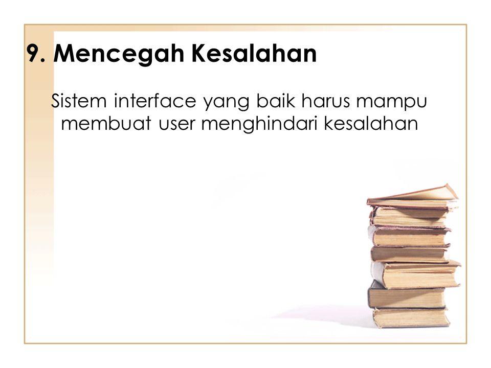 9. Mencegah Kesalahan Sistem interface yang baik harus mampu membuat user menghindari kesalahan