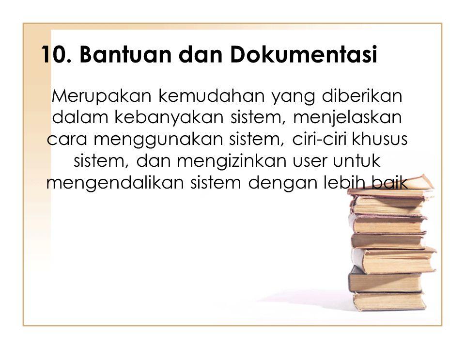 10. Bantuan dan Dokumentasi Merupakan kemudahan yang diberikan dalam kebanyakan sistem, menjelaskan cara menggunakan sistem, ciri-ciri khusus sistem,