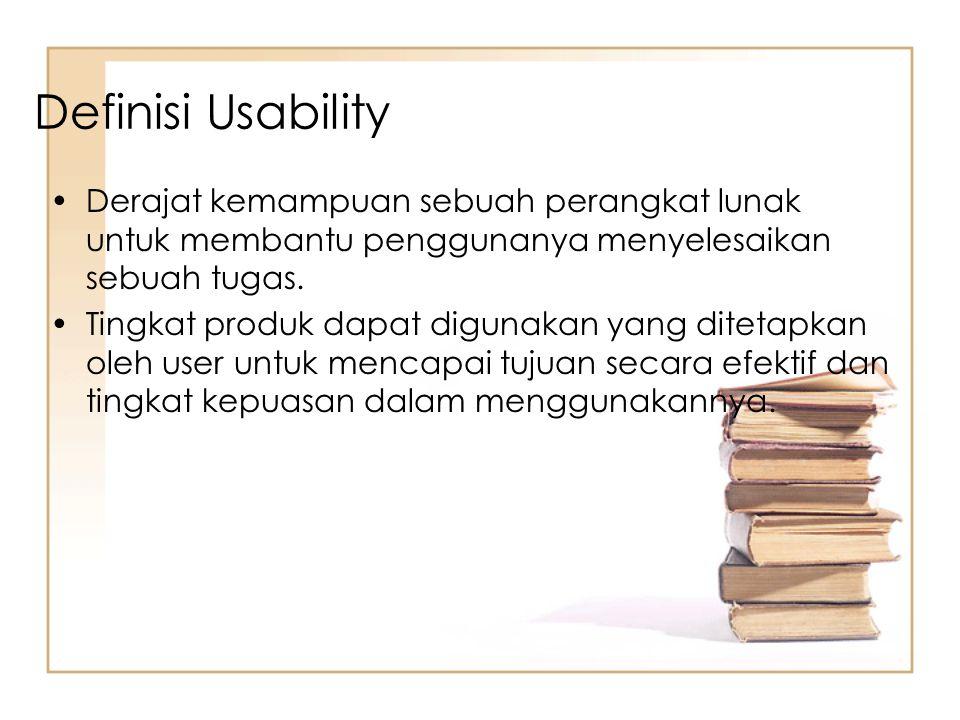 Definisi Usability Derajat kemampuan sebuah perangkat lunak untuk membantu penggunanya menyelesaikan sebuah tugas.