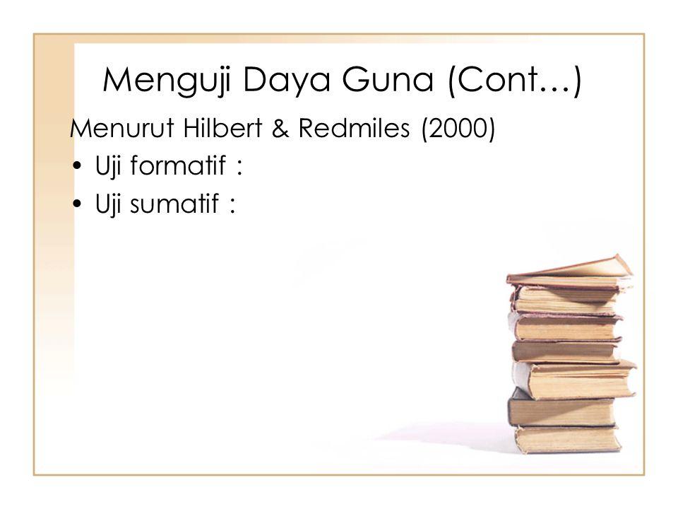 Menurut Hilbert & Redmiles (2000) Uji formatif : Uji sumatif : Menguji Daya Guna (Cont…)