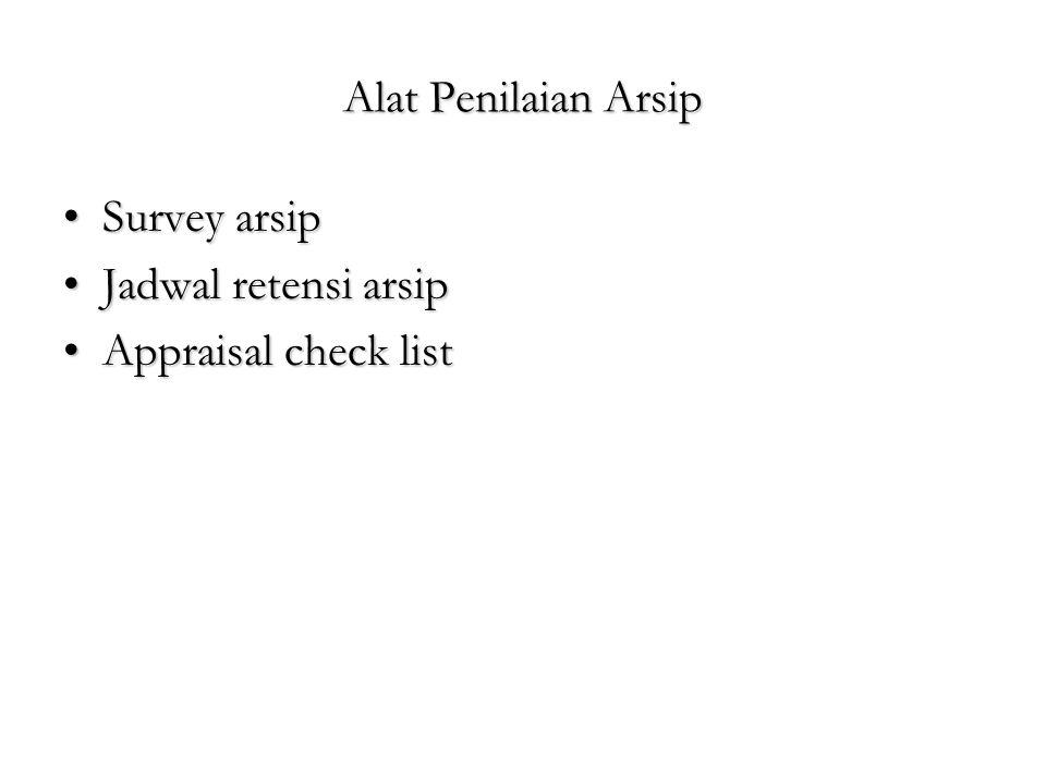 Alat Penilaian Arsip Survey arsipSurvey arsip Jadwal retensi arsipJadwal retensi arsip Appraisal check listAppraisal check list