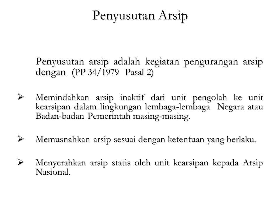 Penyusutan Arsip Penyusutan arsip adalah kegiatan pengurangan arsip dengan ( PP 34/1979 Pasal 2) Penyusutan arsip adalah kegiatan pengurangan arsip de