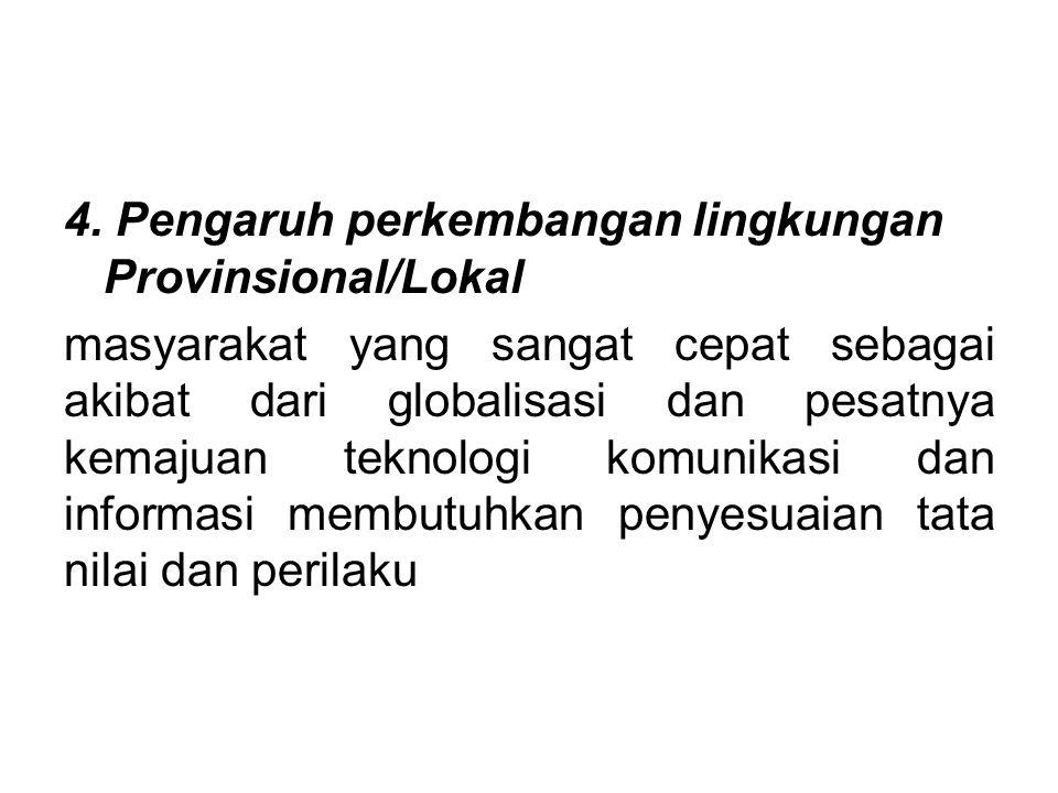 4. Pengaruh perkembangan lingkungan Provinsional/Lokal masyarakat yang sangat cepat sebagai akibat dari globalisasi dan pesatnya kemajuan teknologi ko