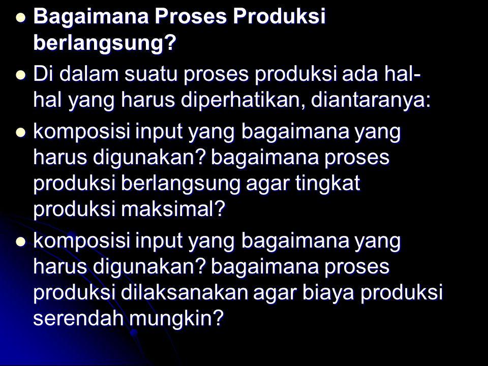proses produksi dilaksanakan agar biaya produksi serendah mungkin.