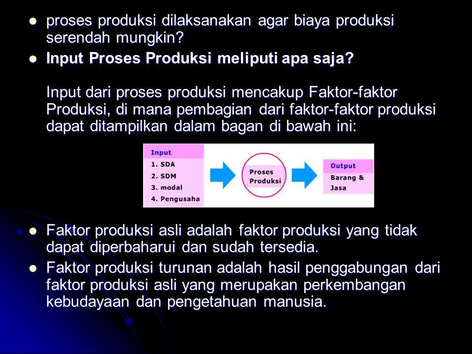 proses produksi dilaksanakan agar biaya produksi serendah mungkin? proses produksi dilaksanakan agar biaya produksi serendah mungkin? Input Proses Pro