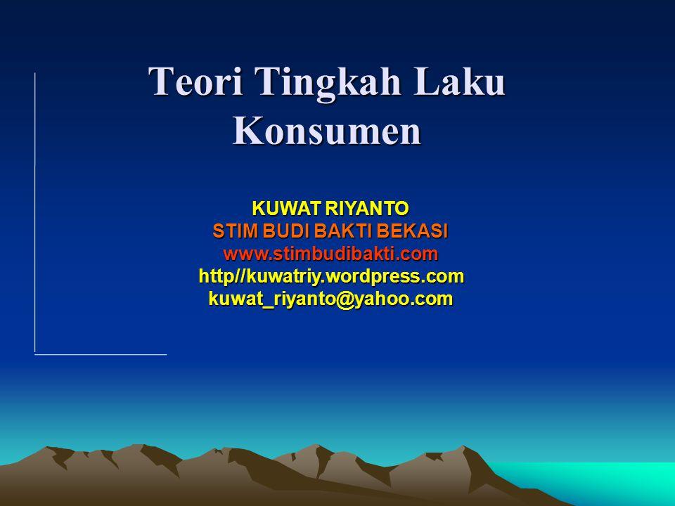 Teori Tingkah Laku Konsumen KUWAT RIYANTO STIM BUDI BAKTI BEKASI www.stimbudibakti.comhttp//kuwatriy.wordpress.comkuwat_riyanto@yahoo.com