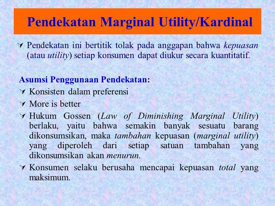 Pendekatan Marginal Utility/Kardinal  Pendekatan ini bertitik tolak pada anggapan bahwa kepuasan (atau utility) setiap konsumen dapat diukur secara k