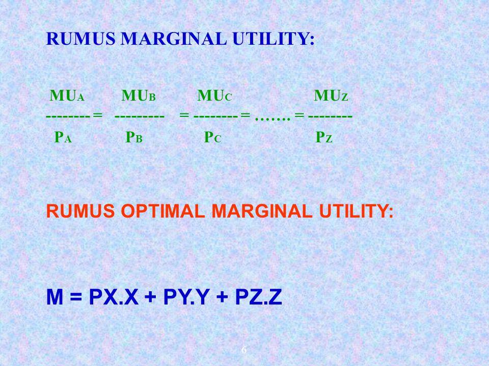 6 RUMUS MARGINAL UTILITY: MU A MU B MU C MU Z -------- = --------- = -------- = ……. = -------- P A P B P C P Z RUMUS OPTIMAL MARGINAL UTILITY: M = PX.