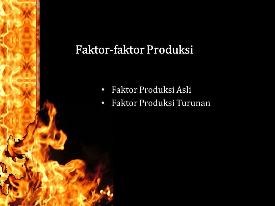 Faktor-faktor Produksi Faktor Produksi Asli Faktor Produksi Turunan