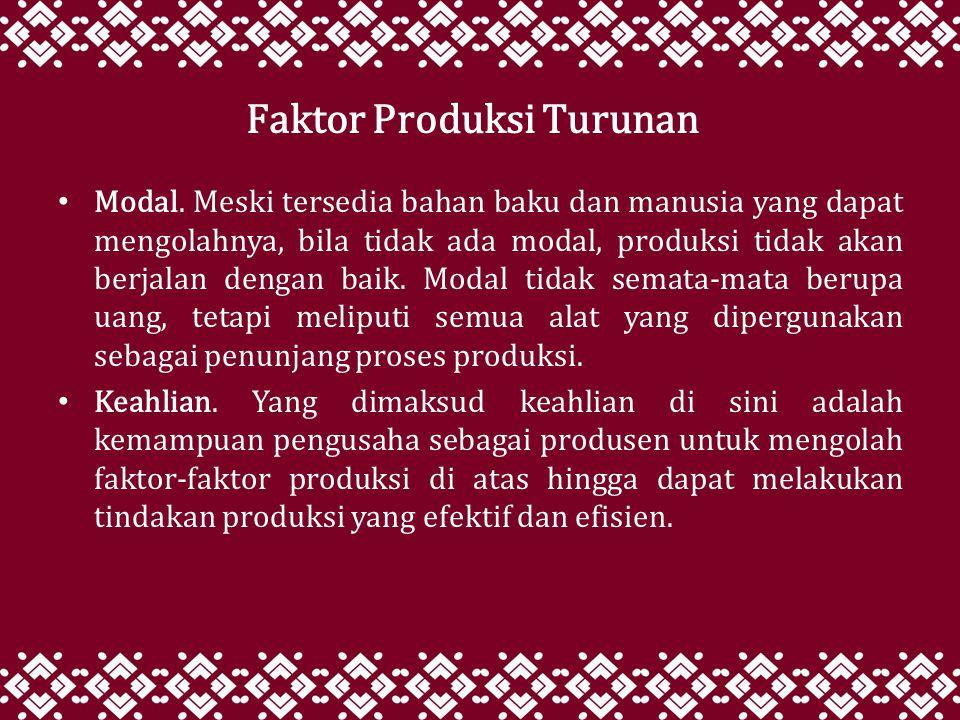 Faktor Produksi Turunan Modal. Meski tersedia bahan baku dan manusia yang dapat mengolahnya, bila tidak ada modal, produksi tidak akan berjalan dengan