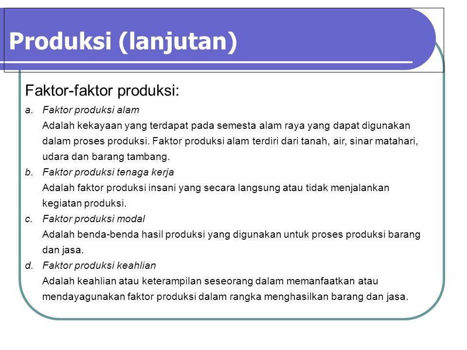 Produksi (lanjutan) Faktor-faktor produksi: a.