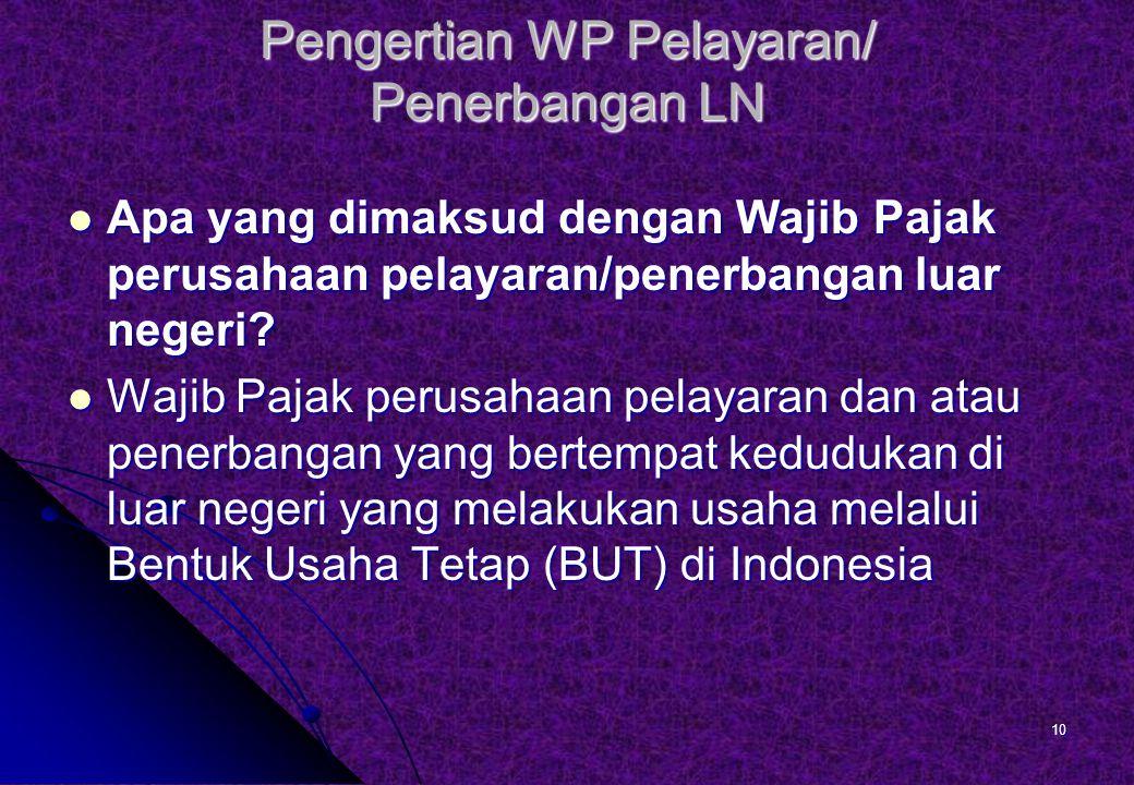Pengertian WP Pelayaran/ Penerbangan LN Apa yang dimaksud dengan Wajib Pajak perusahaan pelayaran/penerbangan luar negeri.