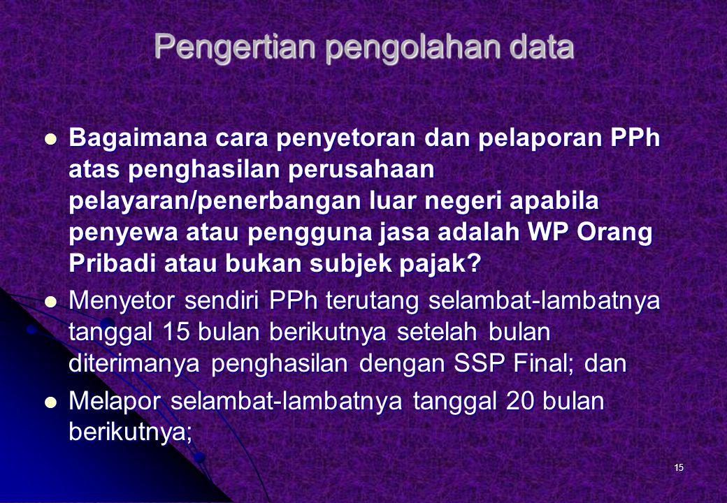 Pengertian pengolahan data Bagaimana cara penyetoran dan pelaporan PPh atas penghasilan perusahaan pelayaran/penerbangan luar negeri apabila penyewa atau pengguna jasa adalah WP Orang Pribadi atau bukan subjek pajak.