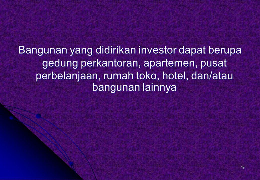 Bangunan yang didirikan investor dapat berupa gedung perkantoran, apartemen, pusat perbelanjaan, rumah toko, hotel, dan/atau bangunan lainnya 19