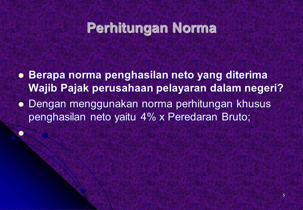 Perhitungan Norma Berapa norma penghasilan neto yang diterima Wajib Pajak perusahaan pelayaran dalam negeri.