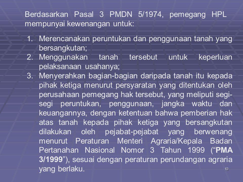 13 Berdasarkan Pasal 3 PMDN 5/1974, pemegang HPL mempunyai kewenangan untuk: 1.