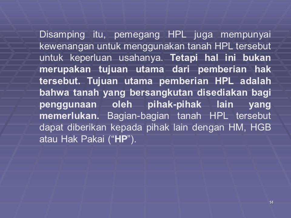 14 Disamping itu, pemegang HPL juga mempunyai kewenangan untuk menggunakan tanah HPL tersebut untuk keperluan usahanya.
