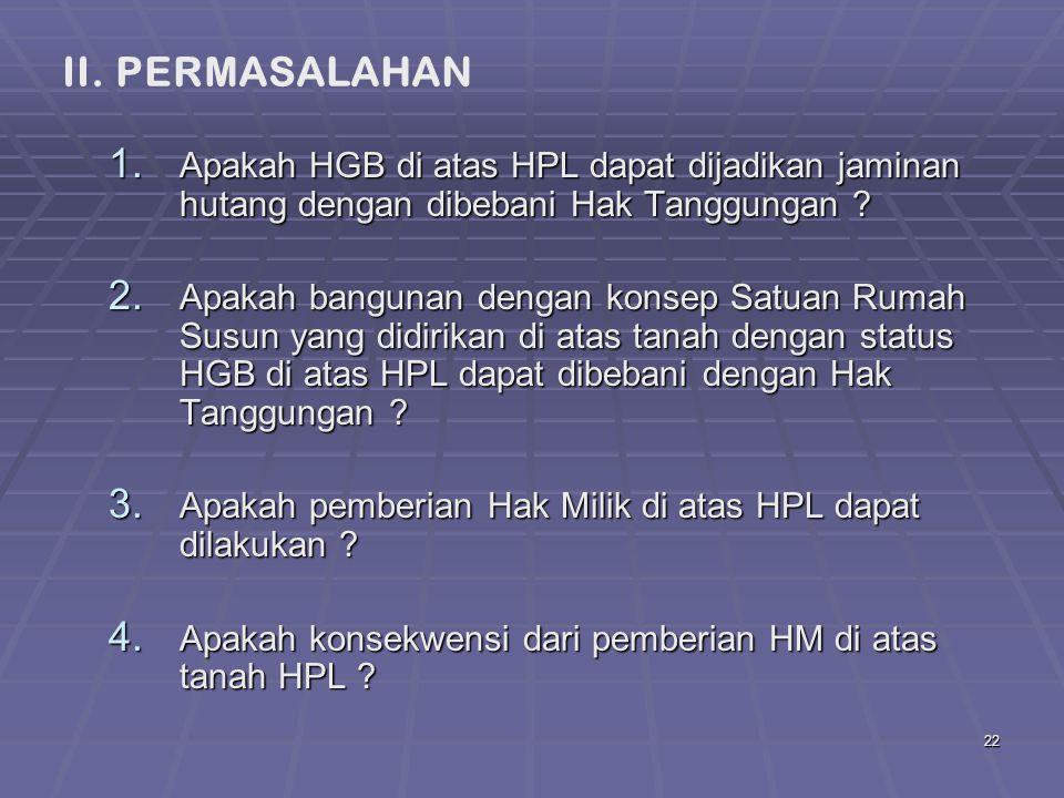 22 1.Apakah HGB di atas HPL dapat dijadikan jaminan hutang dengan dibebani Hak Tanggungan .