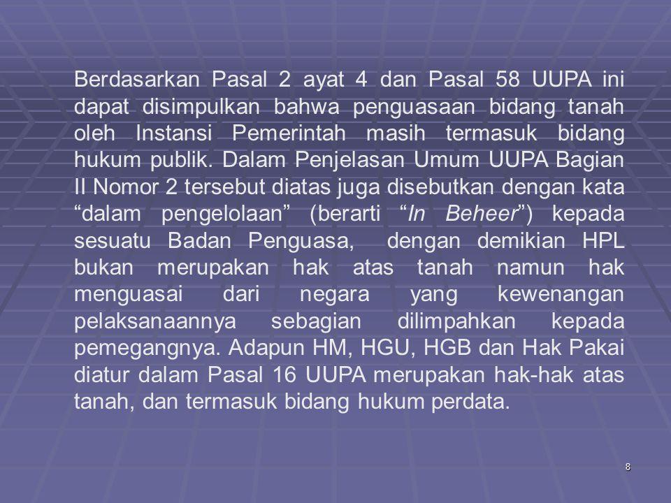 8 Berdasarkan Pasal 2 ayat 4 dan Pasal 58 UUPA ini dapat disimpulkan bahwa penguasaan bidang tanah oleh Instansi Pemerintah masih termasuk bidang hukum publik.