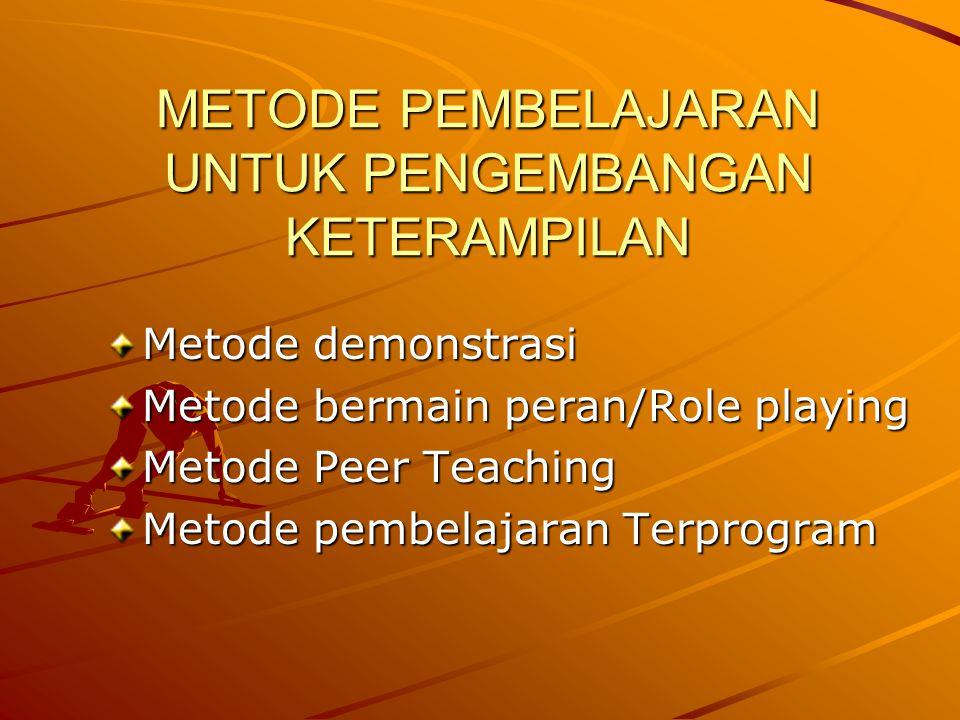 METODE PEMBELAJARAN UNTUK PENGEMBANGAN KETERAMPILAN Metode demonstrasi Metode bermain peran/Role playing Metode Peer Teaching Metode pembelajaran Terprogram