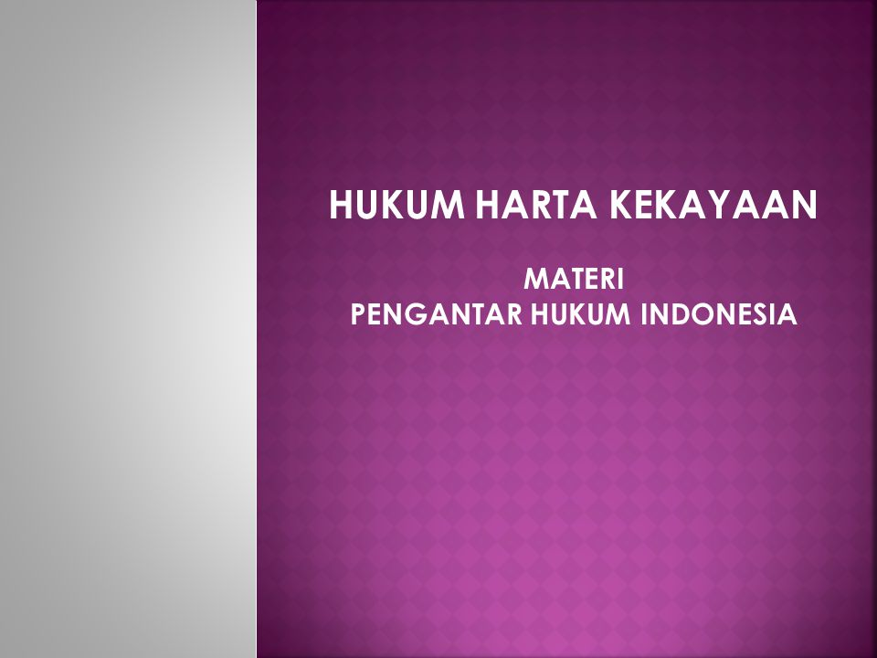 HUKUM HARTA KEKAYAAN MATERI PENGANTAR HUKUM INDONESIA