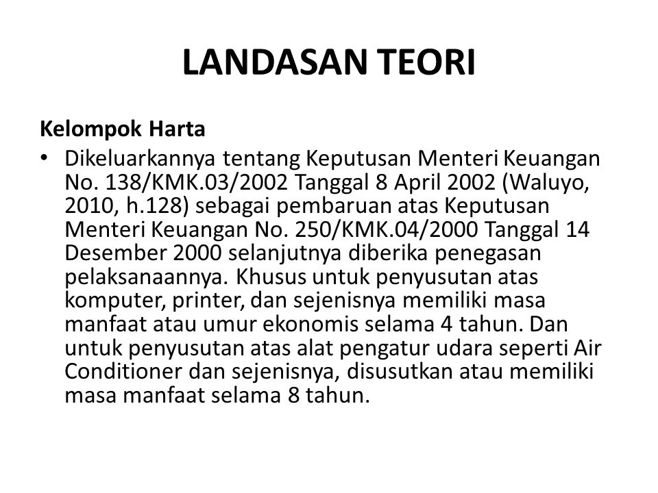 LANDASAN TEORI Kelompok Harta Dikeluarkannya tentang Keputusan Menteri Keuangan No. 138/KMK.03/2002 Tanggal 8 April 2002 (Waluyo, 2010, h.128) sebagai