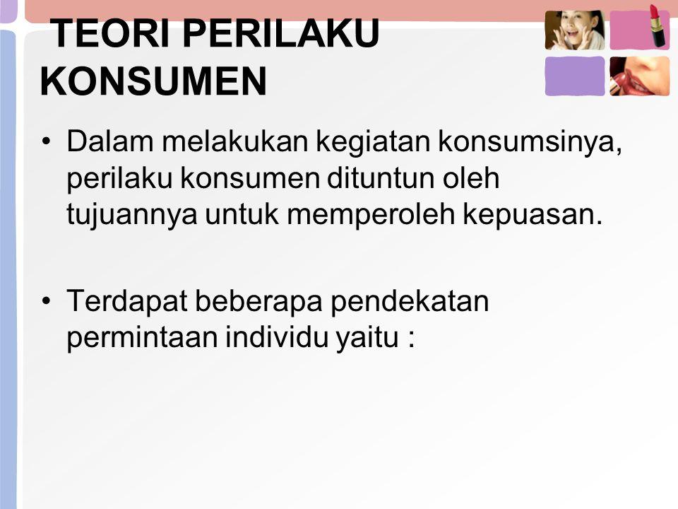 TEORI PERILAKU KONSUMEN Dalam melakukan kegiatan konsumsinya, perilaku konsumen dituntun oleh tujuannya untuk memperoleh kepuasan. Terdapat beberapa p
