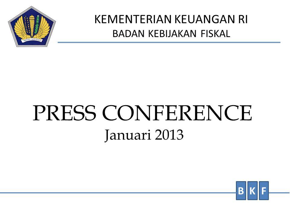 PRESS CONFERENCE Januari 2013 BKF KEMENTERIAN KEUANGAN RI BADAN KEBIJAKAN FISKAL
