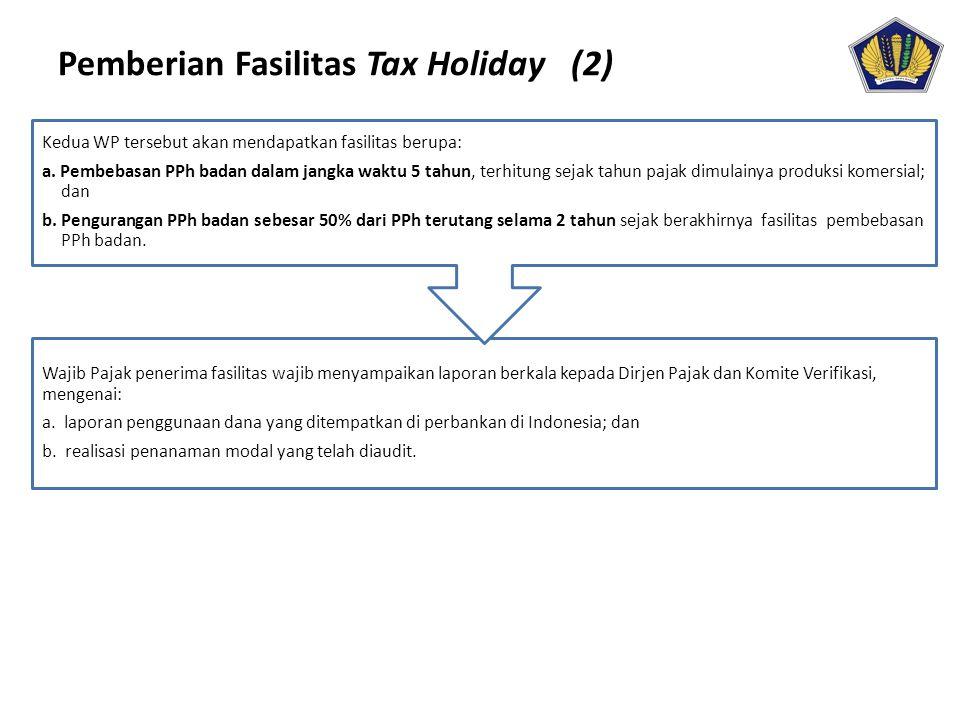 Pemberian Fasilitas Tax Holiday (2) Wajib Pajak penerima fasilitas wajib menyampaikan laporan berkala kepada Dirjen Pajak dan Komite Verifikasi, menge