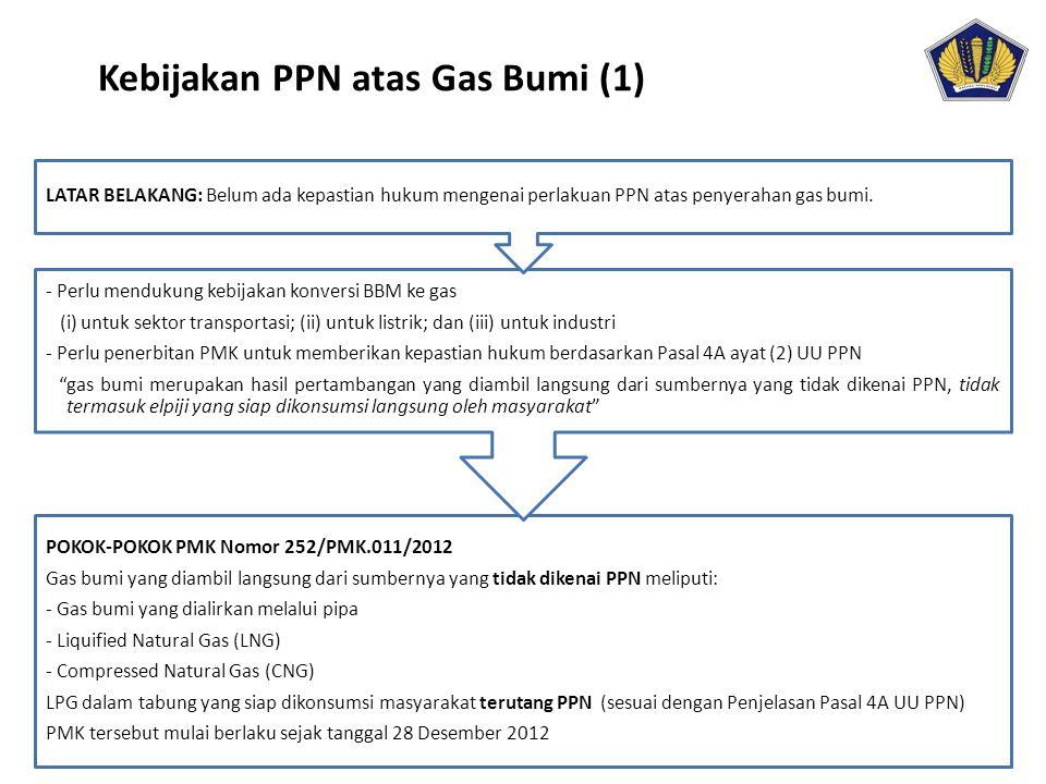 Kebijakan PPN atas Gas Bumi (1) POKOK-POKOK PMK Nomor 252/PMK.011/2012 Gas bumi yang diambil langsung dari sumbernya yang tidak dikenai PPN meliputi:
