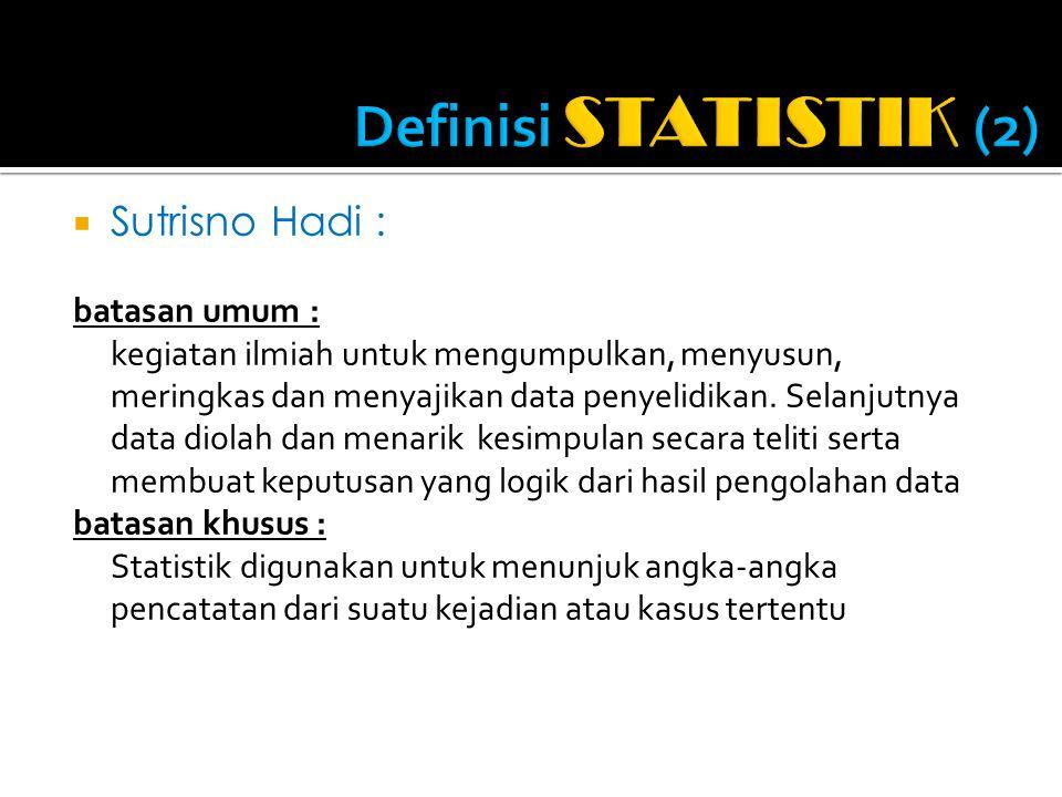  Sutrisno Hadi : batasan umum : kegiatan ilmiah untuk mengumpulkan, menyusun, meringkas dan menyajikan data penyelidikan.
