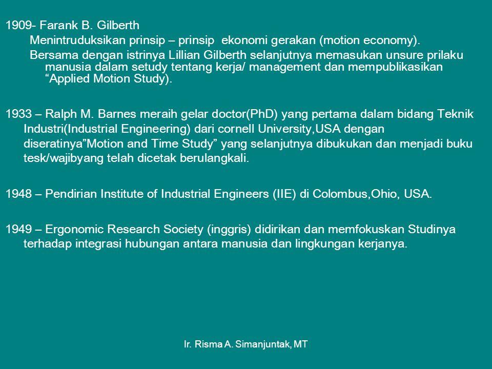 Ir. Risma A. Simanjuntak, MT 1909- Farank B. Gilberth Menintruduksikan prinsip – prinsip ekonomi gerakan (motion economy). Bersama dengan istrinya Lil