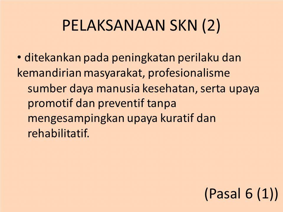 PELAKSANAAN SKN (2) ditekankan pada peningkatan perilaku dan kemandirian masyarakat, profesionalisme sumber daya manusia kesehatan, serta upaya promot