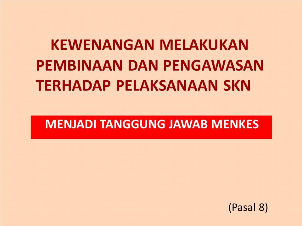 KEWENANGAN MELAKUKAN PEMBINAAN DAN PENGAWASAN TERHADAP PELAKSANAAN SKN MENJADI TANGGUNG JAWAB MENKES (Pasal 8)