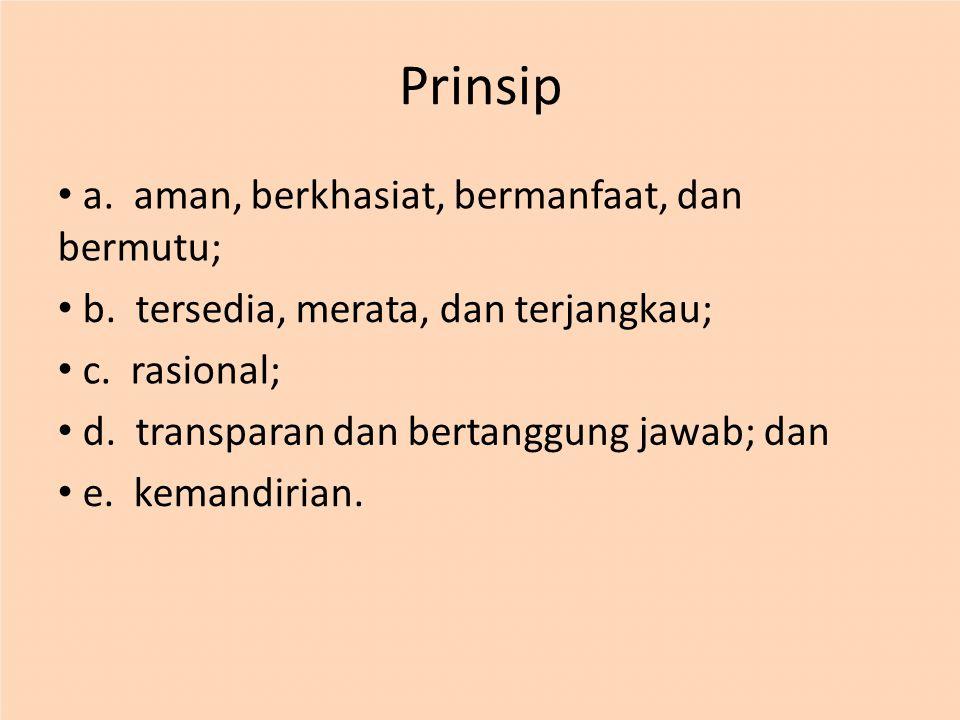 Prinsip a.aman, berkhasiat, bermanfaat, dan bermutu; b.