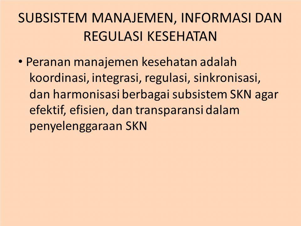 SUBSISTEM MANAJEMEN, INFORMASI DAN REGULASI KESEHATAN Peranan manajemen kesehatan adalah koordinasi, integrasi, regulasi, sinkronisasi, dan harmonisas