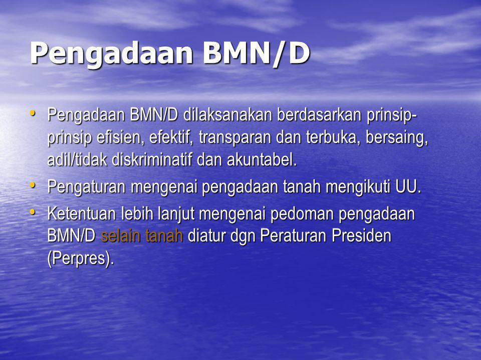 Pengadaan BMN/D Pengadaan BMN/D dilaksanakan berdasarkan prinsip- prinsip efisien, efektif, transparan dan terbuka, bersaing, adil/tidak diskriminatif